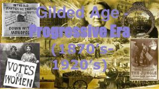 Gilded Age  -  Progressive Era (1870's- 1920's)