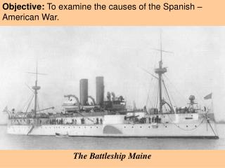 Objective:  To examine the causes of the Spanish � American War.
