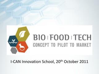 I-CAN Innovation School, 20 th  October 2011