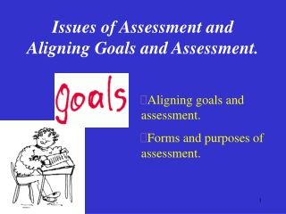 issues of assessment and aligning goals and assessment.