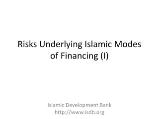 Risks Underlying Islamic Modes of  Financing (I)