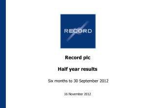 Record plc Half year results Six months to 30 September 2012
