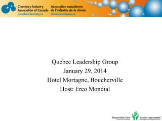 Quebec  Leadership Group January  29, 2014 Hotel Mortagne , Boucherville Host:  Erco  Mondial