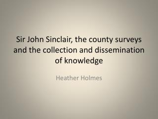 Sir John Sinclair, the county surveys and the collection and dissemination of knowledge