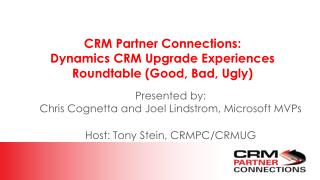 CRM Partner Connections:  Dynamics CRM Upgrade Experiences Roundtable (Good, Bad, Ugly)