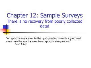 Chapter 12: Sample Surveys There is no recovery from poorly collected data!
