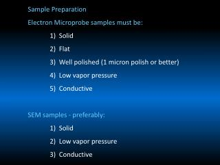 Sample Preparation Electron Microprobe samples must be: 1)  Solid 	2)  Flat 	3)  Well polished (1 micron polish or bett