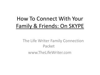 How To Connect With Your  Family & Friends: On SKYPE