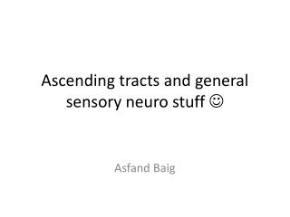 Ascending tracts and general sensory  neuro  stuff  