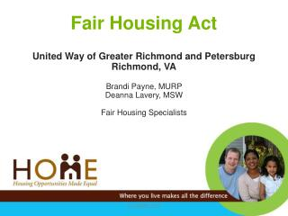 Fair Housing Act United Way of Greater Richmond and Petersburg Richmond, VA Brandi Payne, MURP  Deanna Lavery, MSW  Fai