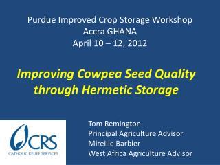 Purdue Improved Crop Storage Workshop Accra GHANA April 10 – 12, 2012
