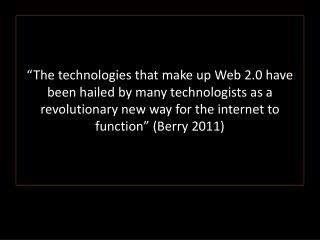 """The technologies that make up Web 2.0 have been hailed by many technologists as a revolutionary new way for the intern"