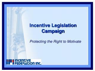 Incentive Legislation Campaign