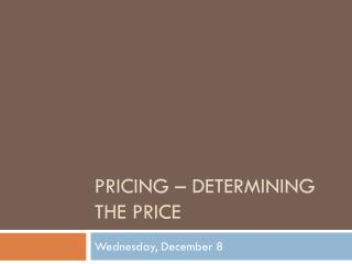 Pricing – Determining the price