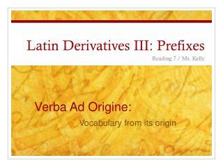 Latin Derivatives  III: Prefixes