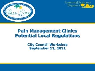 Pain Management Clinics Potential Local Regulations City Council Workshop September 13, 2011