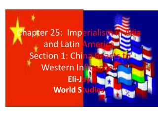 Chapter 25:  Imp erialism in Asia  and Latin  America  Section 1: Chi na Reacts to  Western In fluences