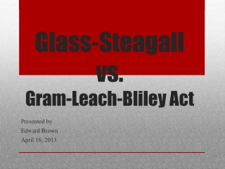Glass- Steagall vs.  Gram-Leach-Bliley  Act