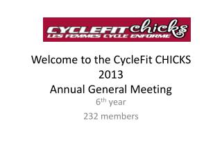Welcome to the  CycleFit  CHICKS 2013  Annual General Meeting