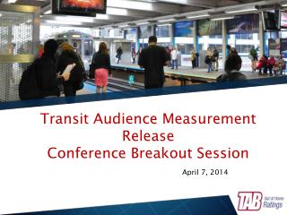 Transit Audience Measurement Release Conference Breakout Session