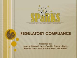 REGULATORY COMPLIANCE Presented by: Joanne Muratori, Janice Turchin, Nancy Nisbett,  Renea  Carver, Jose Vazquez Perez