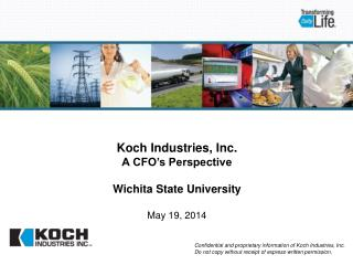 Koch Industries, Inc.  A CFO�s Perspective Wichita State University May 19, 2014