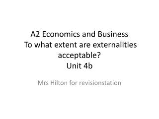 A2 Economics and Business To what extent are externalities acceptable?  Unit 4b