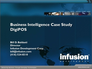 Business Intelligence Case Study DigiPOS Bill D. Baldasti Director Infusion Development Corp. bill@infusion.com (416) 5