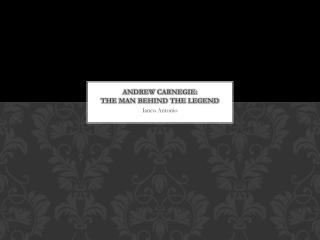 Andrew Carnegie: The Man Behind the Legend