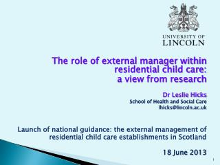 The role of external manager within residential child care:  a view from research Dr Leslie Hicks School of Health and