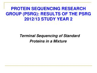 Protein Sequencing Research  Group (PSRG): Results of the PSRG  2012/13 Study Year 2
