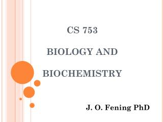 CS 753  BIOLOGY AND  BIOCHEMISTRY