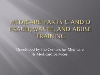 Medicare parts c and D  Fraud, Waste, and Abuse Training