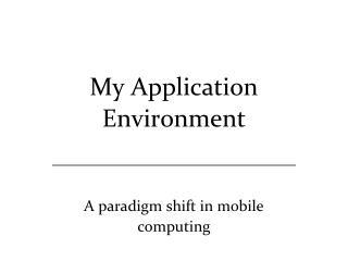 My Application Environment