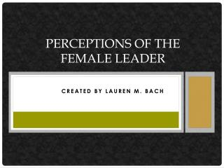 Perceptions of the Female Leader