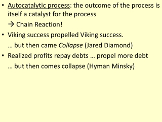 Autocatalytic process : the outcome of the process is itself a catalyst for the process  Chain Reaction! Viking succes