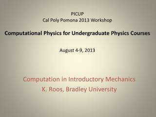 PICUP Cal  Poly Pomona 2013  Workshop Computational  Physics for Undergraduate Physics  Courses August 4-9,  2013