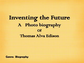 Inventing the Future A   Photo biography Of  Thomas Alva Edison