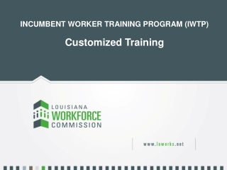 INCUMBENT WORKER TRAINING PROGRAM (IWTP) Customized Training