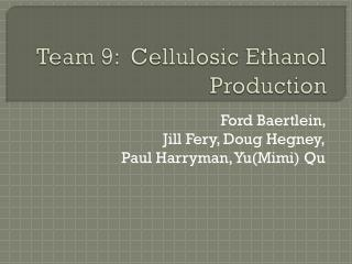 Team 9:  Cellulosic Ethanol Production