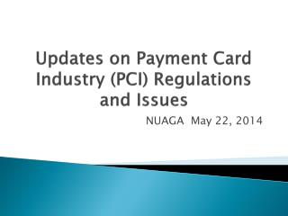 Updates on Payment Card Industry (PCI) Regulations and Issues