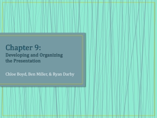 Chapter 9:  Developing and Organizing  the Presentation