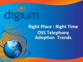 Right Place : Right Time OSS Telephony Adoption  Trends