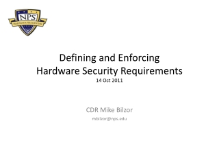 Defining and Enforcing Hardware Security Requirements 14 Oct 2011