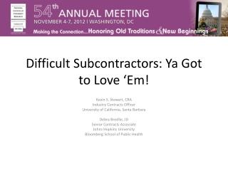 Difficult Subcontractors:  Ya  Got to Love ' Em !
