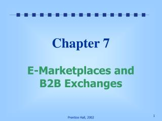 chapter 7  e-marketplaces and b2b exchanges