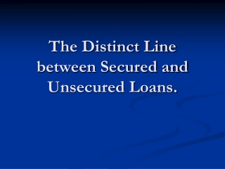 The Distinction Between Secured and Unsecured Loans