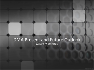 DMA  Present  and Future Outlook