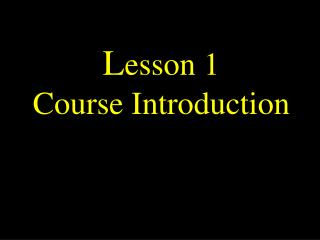 L esson 1 Course Introduction