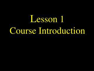 L esson 1 Course Introduction